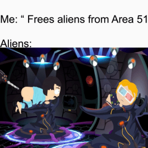 """No complaints here 👀 by swagytravvy MORE MEMES: Me: """"Frees aliens from Area 51  Aliens: No complaints here 👀 by swagytravvy MORE MEMES"""