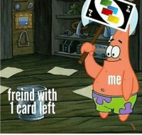 Savage, Uno, and Game: me  freind with  1 card left Uno is a savage game