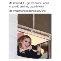 Crazy, Drunk, and Funny: Me @ friend: If u get too drunk I won't  let you do anything crazy I swear  Me when friend is doing crazy shit: Funny Memes. Updated Daily! ⇢ FunnyJoke.tumblr.com 😀