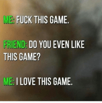 Me with all of my games 😂👌 🔥Follow 👉@IJFXL👈 For More Content🔥 ❤️DOUBLE-TAP🔰TAG SOME FRIENDS👥 📺YouTube: IJFXL📺Link in my Bio📺 💦125K STRONG!!!💦 - - GTA GTA5 MLG codmeme InfiniteWarfare MWR GamingMemes YouTube Relatable Like4Like Like4Follow Minecraft Rainbowsix GamingPosts CallOfDuty BlackOps3 Cod Bo3 Gaming PC Xbox Xbox360 Playstation Ps4 XboxOne CSGO Gamer Battlefield1 FaZeClan Via: ?: ME  FUCK THIS GAME  FRIEND DO YOU EVEN LIKE  THIS GAME?  ME I LOVE THIS GAME Me with all of my games 😂👌 🔥Follow 👉@IJFXL👈 For More Content🔥 ❤️DOUBLE-TAP🔰TAG SOME FRIENDS👥 📺YouTube: IJFXL📺Link in my Bio📺 💦125K STRONG!!!💦 - - GTA GTA5 MLG codmeme InfiniteWarfare MWR GamingMemes YouTube Relatable Like4Like Like4Follow Minecraft Rainbowsix GamingPosts CallOfDuty BlackOps3 Cod Bo3 Gaming PC Xbox Xbox360 Playstation Ps4 XboxOne CSGO Gamer Battlefield1 FaZeClan Via: ?