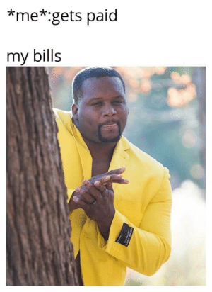 Bills, Super, and Get: *me*:gets paid  my bills  SUPER 150' I'm gonna get me some of that