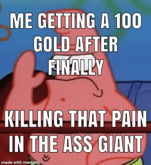 Anaconda, Ass, and Memes: ME GETTING A 100  GOLD AFTER  KILLING THAT PAIN  IN THE ASS GIANT  made with memat Memes are fun
