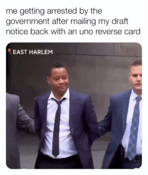 big brain move: me getting arrested by the  government after mailing my draft  notice back with an uno reverse card  EAST HARLEM big brain move