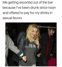 "Drunk, Buffalo, and Help: Me getting escorted out of the bar  because lI've been drunk since noon  and offered to pay for my drinks in  sexual favors  @HOEGIVESNOFUCKS  TS R I also started yelling ""LETS GO BUFFALO!"" That didn't help..."