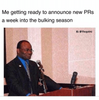 Memes, 🤖, and Prs: Me getting ready to announce new PRs  a week into the bulking season  IG: @thegainz Weekly