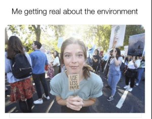 Time, Paper, and Real: Me getting real about the environment  2019  USE  LESS  PAPER Time to do your part!