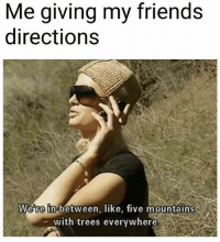 Friends, Trees, and Five: Me giving my friends  directions  We're in between, like, five mountains  - with trees everywhere