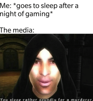 Show oblivion some love guys: Me: *goes to sleep after a  night of gaming*  The media:  You sleep rather soundlu for a murderer, Show oblivion some love guys