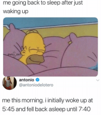 Memes, Relatable, and Sleep: me going back to sleep after just  waking up  @WILL EN  antonio  @antoniodelotero  me this morning. i initially woke up at  5:45 and fell back asleep until 7:40 Relatable