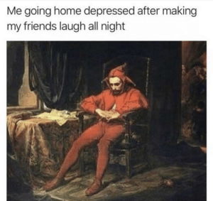 Dank, Friends, and Memes: Me going home depressed after making  my friends laugh all night meirl by captainedk MORE MEMES