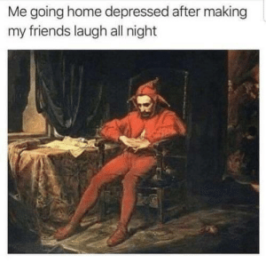 Friends, Home, and MeIRL: Me going home depressed after making  my friends laugh all night Meirl