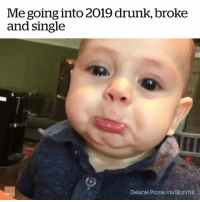 Drunk, Single, and Via: Me going into 2019 drunk, broke  and single  Delanie Porras via Storyful This is fine, right? 😭😂
