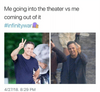 Memes, Help, and Infinity: Me going into the theater vs me  coming out of it  #infinitywar  4/27/18, 8:29 PM 23 More 'Infinity War' Memes To Help You Relive The Horror (SPOILERS)