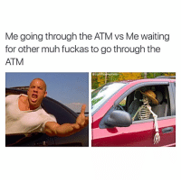 Drake, Kardashians, and Memes: Me going through the ATM vs Me waiting  for other muh fuckas to go through the  ATM  @comfy sweaters 😂😂😂lol -credit @comfysweaters - - - - 420 memesdaily Relatable dank MarchMadness HoodJokes Hilarious Comedy HoodHumor ZeroChill Jokes Funny KanyeWest KimKardashian litasf KylieJenner JustinBieber Squad Crazy Omg Accurate Kardashians Epic bieber Weed TagSomeone hiphop trump and vo drake