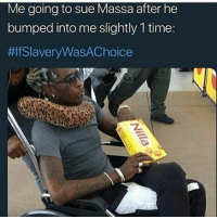 #ifslaverywasachoice #kanyewest Lmaooo, then my favorite types cookies bihh: Me going to sue Massa after he  bumped into me slightly 1 time  #ifslaverywasachoice #kanyewest Lmaooo, then my favorite types cookies bihh