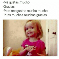 Memes, 🤖, and Me Gusta: Me gust as mucho  Gracias  -Pero me gustas mucho mucho  Pues muchas muchas gracias 😂😂
