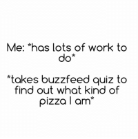 Baked, Facts, and Pizza: Me: *has lots of work to  do  kes buzzfeed quiz to  find out what kind of  pizza I am* Do you ever get sucked into a black hole of buzzfeed quizzes where you find out things you never knew you could even possibly know about yourself bc same. Just found out that my inner potato is baked potato & that my fave Britney song is oops I did it again based on the fact that I'm a Gemini- so I think I'm fully prepared for that presentation at work tmrw. 🙆🏼