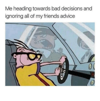 Funny, Meme Page, and Meme Pages: Me heading towards bad decisions and  ignoring all of my friends advice @thebraintickle was named top meme page of the month.