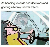 Funny, Satanism, and  Bad Decision: Me heading towards bad decisions and  ignoring all of my friends advice It's ok I have @satan by my side😊