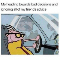 Advice, Bad, and The Dab: Me heading towards bad decisions and  ignoring all of my friends advice Tag this person.. @betasalmon has the best content lately.. @betasalmon - - - *follow @betasalmon - - - follow4follow funny funnyAF tinder bumble fuckboy ex dating relateable wcw meme memes comedy likes pettyaf nochill itslit dank dabs dankmemes triggered followme drunk f4f melaniatrump yeezyboost khloekardashian
