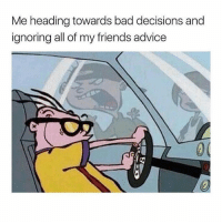 😂😂 en route: Me heading towards bad decisions and  Me heading towardls bad decisions and  ignoring all of my friends advice 😂😂 en route