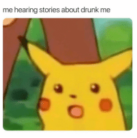 Drunk, Girl Memes, and Hearing: me hearing stories about drunk me Me? Nooooo neverr