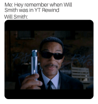 Will Smith, Will, and Remember: Me: Hey remember when Will  Smith was in YT Rewind  Will Smith: