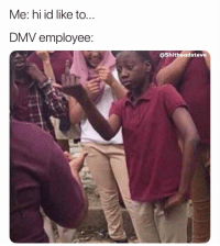 Dmv, Today, and Dank Memes: Me: hi id like to...  DMV employee:  @Shitheadsteve Not today
