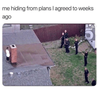 Memes, 🤖, and For: me hiding from plans l agreed to weeks  ago TAG a FLAKE... @pettylivesmatter for more @pettylivesmatter