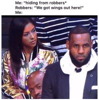 "Funny, Twitter, and Wings: Me: ""hiding from robbers*  Robbers: ""We got wings out here!""  Me: 😂😂🤷🏿‍♂️ 👉🏽(via: tuckermustdie_-twitter)"
