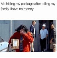 Family, Memes, and Money: Me hiding my package after telling my  family I have no money New tank & a pre-protein stack 😅