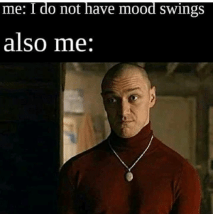 Swinging all day.: me: I do not have mood swings  also me: Swinging all day.