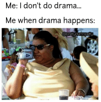 Intrigued indeed: Me: I don't do drama  Me when drama happens  prethydamnperty Intrigued indeed