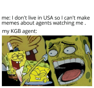Fbi, Memes, and Live: me: I don't live in USA so I can't make  memes about agents watching me  my KGB agent: FBI memes are outdated