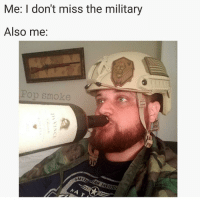 Yes this is me, and it's mostly that I miss my friends.: Me: I don't miss the military  Also me:  Pop smoke  SMI Yes this is me, and it's mostly that I miss my friends.