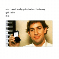 Hello, Memes, and Girl: me: i don't really get attached that easy  girl: hello  me: Clingy! 😂