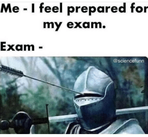 Flawless victory: Me I feel prepared for  my exam.  Exam  @sciencefunn Flawless victory