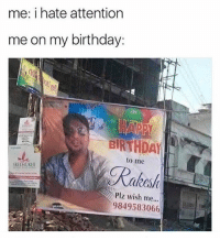 @davie_dave is fucking hilarious!: me: i hate attention  me on my birthday:  BRTHDAY  to me  Rakes  SREEMUKHI  Plz wish me...  9849583066 @davie_dave is fucking hilarious!