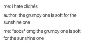 If this aint Sope hahaha 💜💜: me: i hate clichés  author: the grumpy one is soft for the  sunshine one  me: *sobs* omg the grumpy one is soft  for the sunshine one If this aint Sope hahaha 💜💜