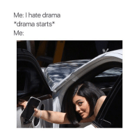 tag the most dramatic person you know!: Me: I hate drama  *drama starts  Me: tag the most dramatic person you know!