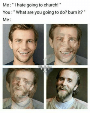 """Church, Dank, and Memes: Me:""""I hate going to church!""""  You: """"What are you going to do? burn it?  Me Religions succ by Ganbongdorf FOLLOW 4 MORE MEMES."""