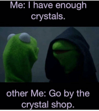 Shop, Crystal, and Lightworker: Me: I have enough  crystals.  other Me: Go by the  crystal shop Go by the Crystal shop... #crystals #lightworker