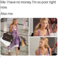 Memes, Money, and 🤖: Me: I have no money. I'm so poor right  now.  Also  me:  Cc Pretty much😂