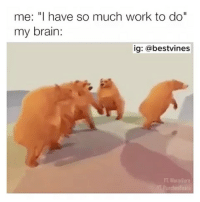 """Memes, 🤖, and Worm: me: """"I have so much work to do""""  my brain:  ig: @bestvines  YT Worm Bum ⠀ 🌱My Brain Right There! 😂"""