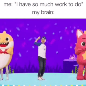 "xxdarthvaderofmiddle-earthxx:  badsciencejokes:Brain all day everyday This is a physical manifestation of ADHD and it's absolutely wondrous.: me: ""I have so much work to do""  my brain xxdarthvaderofmiddle-earthxx:  badsciencejokes:Brain all day everyday This is a physical manifestation of ADHD and it's absolutely wondrous."