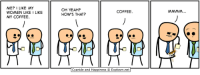Yeah, Coffee, and Cyanide and Happiness: ME? I LIKE MY  WOMEN LIKE I LIKE  MY COFFEE.  OH YEAH?  HOW'S THAT?  COFFEE  MMMNM  Cyanide and Happiness © Explosm.net https://t.co/yx2cCrlj18