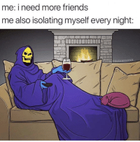 Friends, More, and Myself: me: i need more friends  me also isolating myself every night  SSUCKIMY me💀irl
