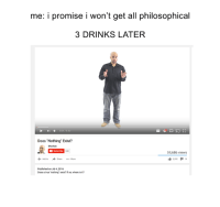 """Non Existent Existentialist: me: i promise i won't get all philosophical  3 DRINKS LATER  Pl , 001 7850  Does """"Nothing Exist?  Sharkee  Subscribe  94K  59,686 views  14:292  タ11,  Add to Share More  Published on Jul 4, 2016  Does a true nothing exist? If so, where is it?"""