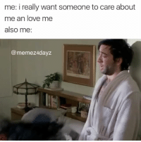 😭😭😭 why am i like this: me: i really want someoneto care about  me an love me  also me  @meme z4dayz 😭😭😭 why am i like this