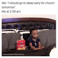 "10 More Hilarious Christian Memes You Have to See This Week: Me: ""I should go to sleep early for church  tomorrow.""  Me at 2:39 am:  Cheddar  rispsr  @alexmakeschristianmemes 10 More Hilarious Christian Memes You Have to See This Week"